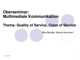 Oberseminar:  Multimediale Kommunikation Thema: Quality of Service, Class of Service