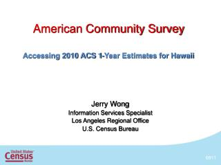 American Community Survey Accessing  2010  ACS 1-Year  Estimates for  Hawaii