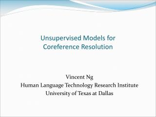 Unsupervised Models for                               Coreference Resolution