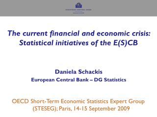 The current financial and economic crisis:  Statistical initiatives of the E(S)CB