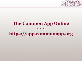The Common App Online ~~~ https://appmonapp