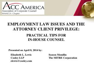 EMPLOYMENT LAW ISSUES AND THE ATTORNEY CLIENT PRIVILEGE: PRACTICAL TIPS FOR  IN-HOUSE COUNSEL