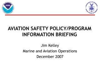 AVIATION SAFETY POLICY/PROGRAM INFORMATION BRIEFING