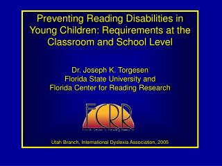 Preventing Reading Disabilities in Young Children: Requirements at the Classroom and School Level  Dr. Joseph K. Torgese