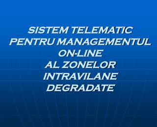 SISTEM TELEMATIC PENTRU MANAGEMENTUL ON-LINE AL ZONELOR INTRAVILANE DEGRADATE