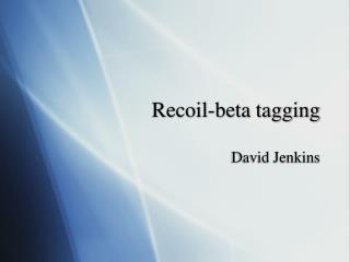 Recoil-beta tagging