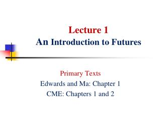 Lecture 1 An Introduction to Futures