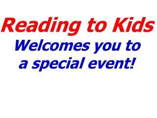 Reading to Kids Welcomes you to  a special event!