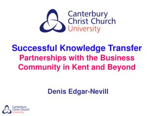 Successful Knowledge Transfer Partnerships with the Business Community in Kent and Beyond