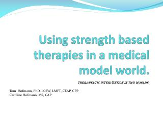 Using strength based therapies in a medical model world.