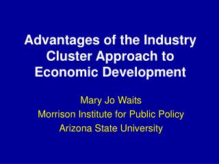 Advantages of the Industry Cluster Approach to  Economic Development