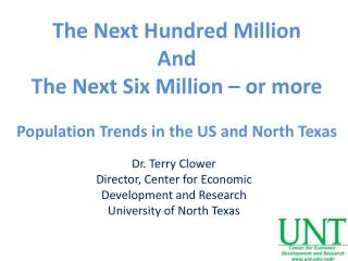 Dr. Terry Clower Director, Center for Economic  Development and Research University of North Texas