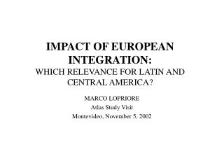 IMPACT OF EUROPEAN INTEGRATION : WHICH RELEVANCE FOR LATIN AND CENTRAL AMERICA?