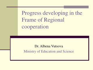 Progress developing in the Frame of Regional cooperation