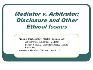 Mediator v. Arbitrator: Disclosure and Other Ethical Issues
