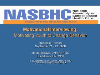 Motivational Interviewing: Motivating Youth to Change Behavior Training of Trainers September 21 - 23, 2008 Margaret Bav