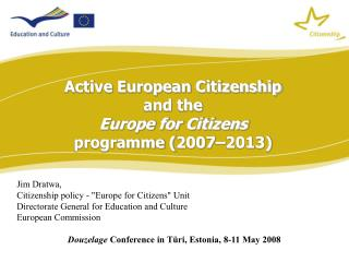 "Jim Dratwa,  Citizenship policy - ""Europe for Citizens"" Unit"