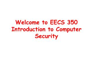 Welcome to EECS 350 Introduction to Computer Security