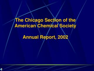 The Chicago Section of the American Chemical Society Annual Report, 2002