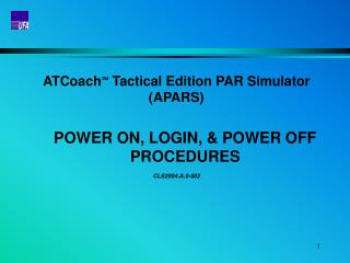 ATCoach   Tactical Edition PAR Simulator (APARS) POWER ON, LOGIN, & POWER OFF PROCEDURES