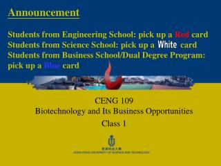 CENG 109  Biotechnology and Its Business Opportunities Class 1