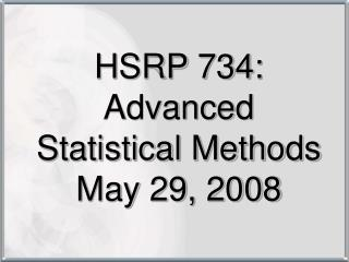 HSRP 734:  Advanced Statistical Methods May 29, 2008