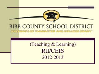 (Teaching & Learning) RtI/CEIS  2012-2013