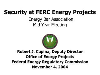 Security at FERC Energy Projects Energy Bar Association Mid-Year Meeting
