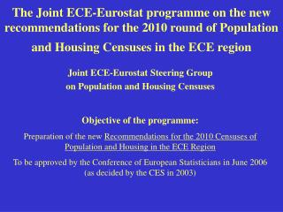 Joint ECE-Eurostat Steering Group  on Population and Housing  Censuses Objective of the programme: