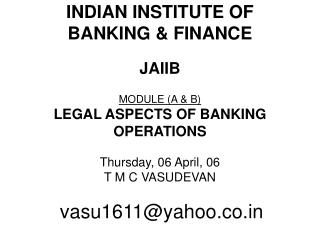 INDIAN INSTITUTE OF  BANKING & FINANCE JAIIB MODULE (A & B)   LEGAL ASPECTS OF BANKING OPERATIONS Thursday, 06 A
