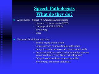 Speech Pathologists  What do they do?