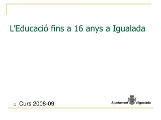 L'Educació fins a 16 anys a Igualada