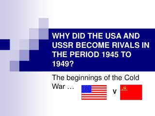 WHY DID THE USA AND USSR BECOME RIVALS IN THE PERIOD 1945 TO 1949?