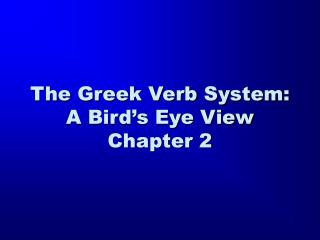 The Greek Verb System: A Bird's Eye View Chapter 2