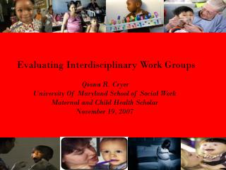 Evaluating Interdisciplinary Work Groups  Qiana R. Cryer University Of Maryland School of Social Work Maternal and Child