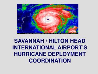 SAVANNAH / HILTON HEAD INTERNATIONAL AIRPORT'S HURRICANE DEPLOYMENT COORDINATION