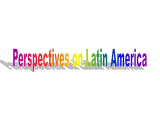 Perspectives on Latin America