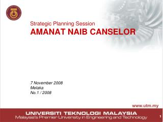 Strategic Planning Session AMANAT NAIB CANSELOR 7 November 2008 Melaka No.1 / 2008