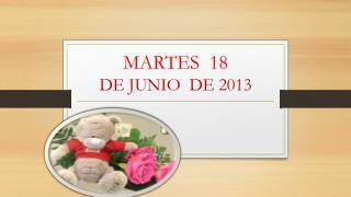 MARTES  18 DE JUNIO  DE 2013