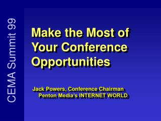 Make the Most of  Your Conference Opportunities