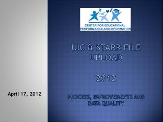 UIC & STARR FILE UPLOAD 2012 Process, Improvements and Data Quality