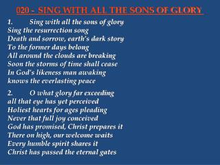 1.	Sing with all the sons of glory 	Sing the resurrection song