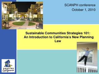 Sustainable Communities Strategies 101:   An Introduction to California ' s New Planning Law