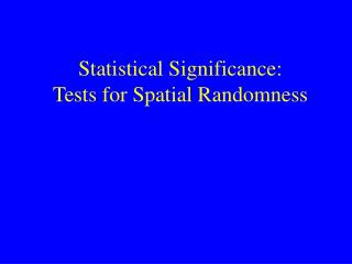 Statistical Significance: Tests for Spatial Randomness