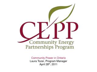Community Power in Ontario  Laura Tozer, Program Manager April 28 th , 2011