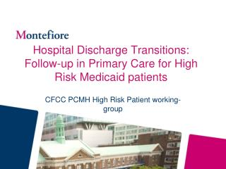 Hospital Discharge Transitions: Follow-up in Primary Care for High Risk Medicaid patients
