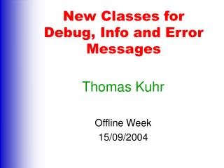 New Classes for Debug, Info and Error Messages