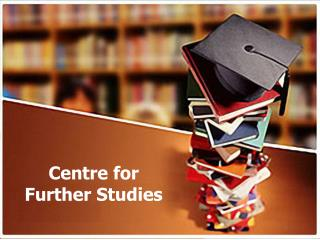 Centre for  Further Studies