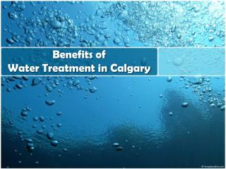 Benefits of Water Treatment in Calgary