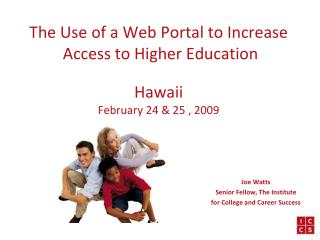 The Use of a Web Portal to Increase  Access to Higher Education Hawaii February 24 & 25 , 2009